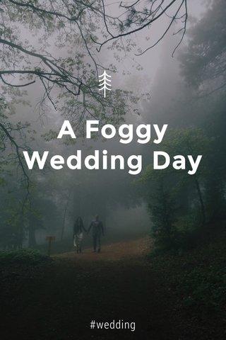 A Foggy Wedding Day #wedding