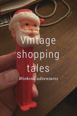 Vintage shopping tales Weekend adventures