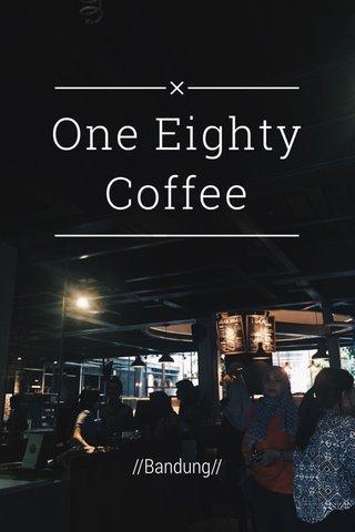One Eighty Coffee //Bandung//
