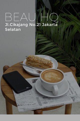 BEAU HQ Jl.Cikajang No.21 Jakarta Selatan