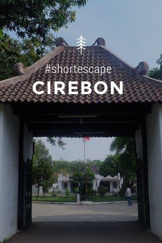 #shortescape CIREBON