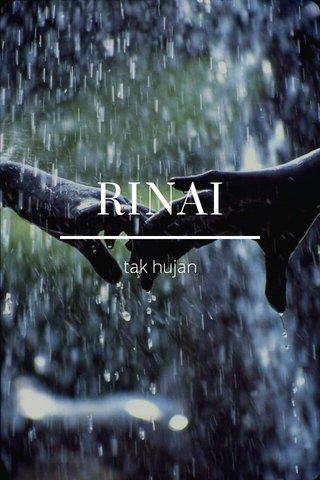 RINAI tak hujan