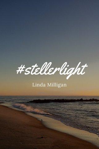 #stellerlight Linda Milligan
