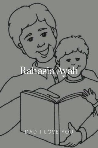 Rahasia Ayah DAD I LOVE YOU