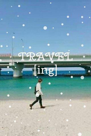 TRAVEL [ing]