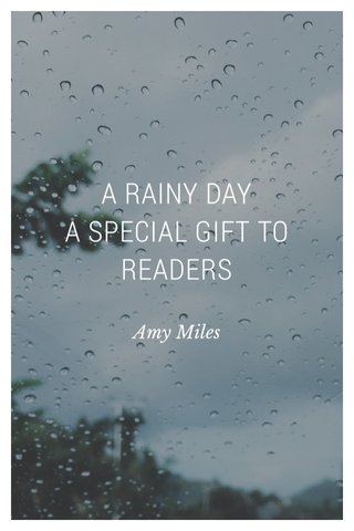 A RAINY DAY A SPECIAL GIFT TO READERS Amy Miles