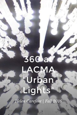 """360 at LACMA """"Urban Lights"""" Helen Carefoot   Fall 2016"""