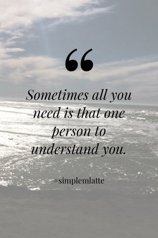 Sometimes all you need is that one person to understand you. #simplemlatte