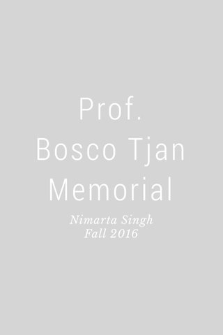 Prof. Bosco Tjan Memorial Nimarta Singh Fall 2016