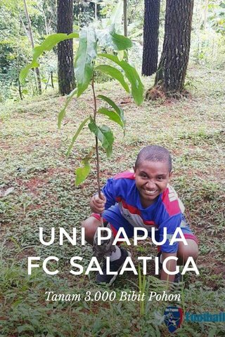 UNI PAPUA FC SALATIGA Tanam 3.000 Bibit Pohon