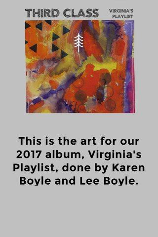 This is the art for our 2017 album, Virginia's Playlist, done by Karen Boyle and Lee Boyle.