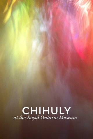 CHIHULY at the Royal Ontario Museum