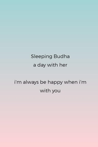 Sleeping Budha a day with her i'm always be happy when i'm with you