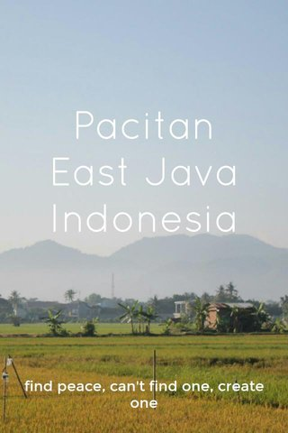 Pacitan East Java Indonesia find peace, can't find one, create one
