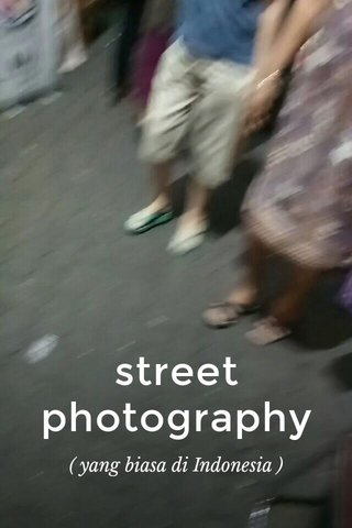 street photography ( yang biasa di Indonesia )