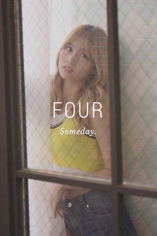 FOUR Someday.