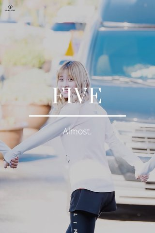 FIVE Almost.