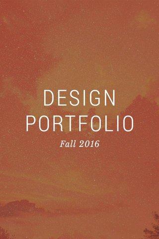 DESIGN PORTFOLIO Fall 2016