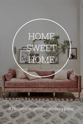 HOME SWEET HOME A Pinterest inspired exploratory piece.
