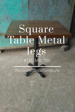 Square Table Metal legs #TBL.MTL.101 Reclaimedboatfurniture