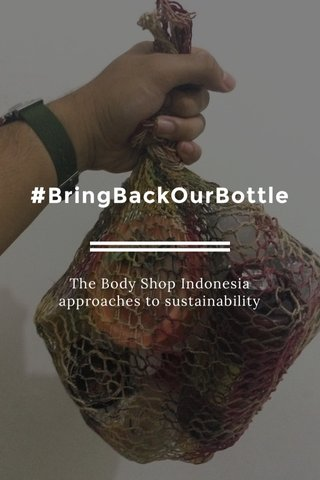 #BringBackOurBottle The Body Shop Indonesia approaches to sustainability