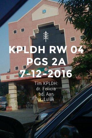 KPLDH RW 04 PGS 2A 7-12-2016 Tim KPLDH: dr. Felicia bd. Aan zr. Luluk
