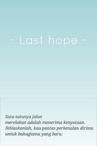 - Last hope -