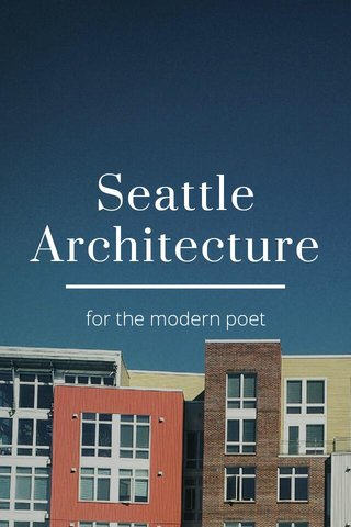 Seattle Architecture for the modern poet