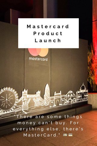 """Mastercard Product Launch """"There are some things money can't buy. For everything else, there's MasterCard."""" 💵💳"""