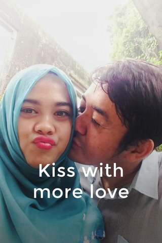 Kiss with more love