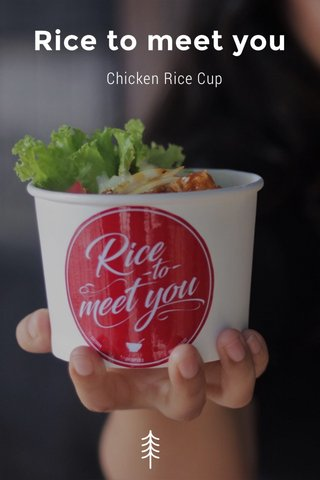 Rice to meet you Chicken Rice Cup