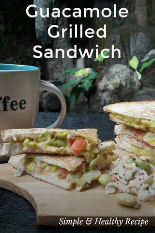 Guacamole Grilled Sandwich Simple & Healthy Recipe