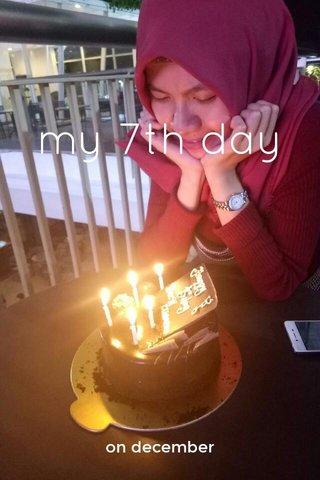 my 7th day on december