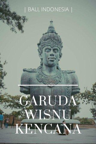 GARUDA WISNU KENCANA | BALI, INDONESIA |