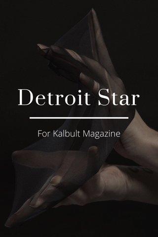 Detroit Star For Kalbult Magazine