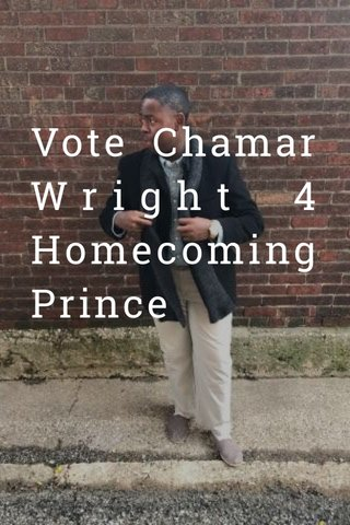 Vote Chamar Wright 4 Homecoming Prince