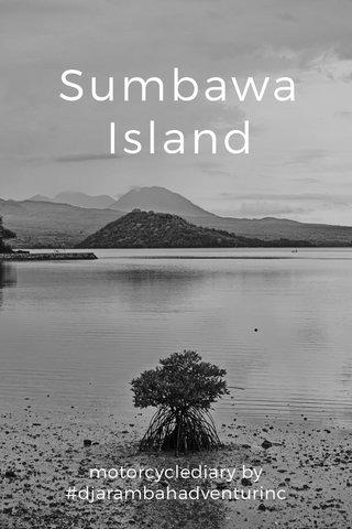 Sumbawa Island motorcyclediary by #djarambahadventurinc
