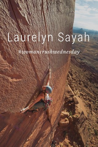 Laurelyn Sayah #womancrushwednesday