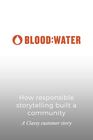 How responsible storytelling built a community A Classy customer story