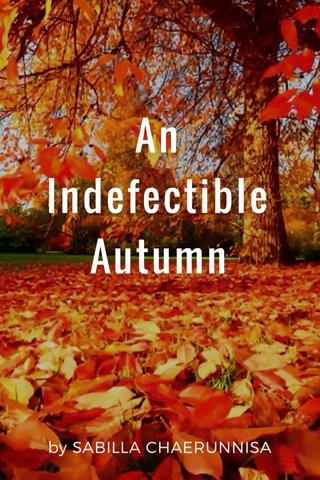 An Indefectible Autumn by SABILLA CHAERUNNISA