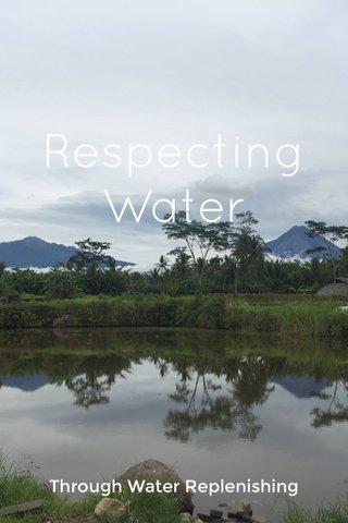 Respecting Water Through Water Replenishing