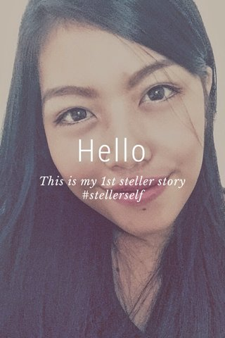Hello This is my 1st steller story #stellerself