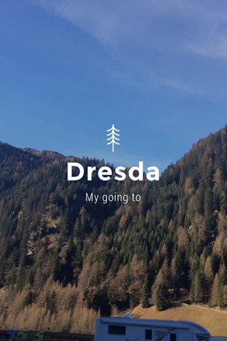 Dresda My going to