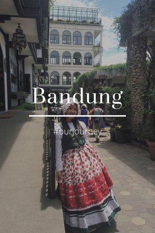 Bandung #ourjourney