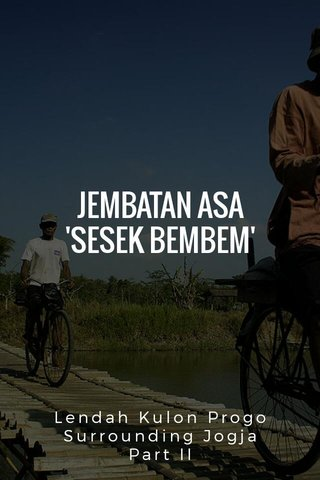 JEMBATAN ASA 'SESEK BEMBEM' Lendah Kulon Progo Surrounding Jogja Part II