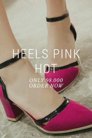 HEELS PINK HOT ONLY 98.000 ORDER NOW