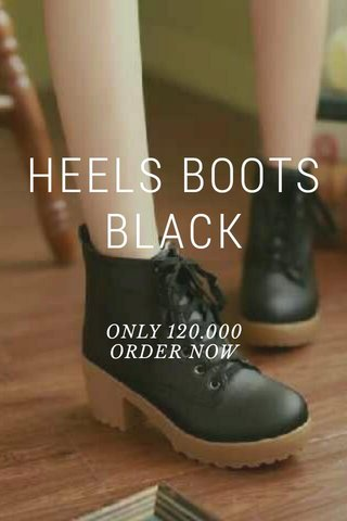HEELS BOOTS BLACK ONLY 120.000 ORDER NOW