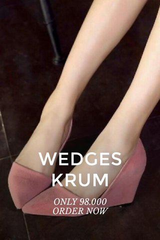 WEDGES KRUM ONLY 98.000 ORDER NOW