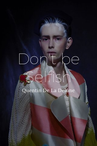 Don't be Selfish Quentin De La Delune