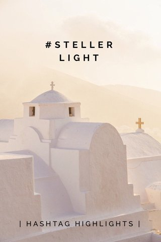 #STELLERLIGHT | HASHTAG HIGHLIGHTS |
